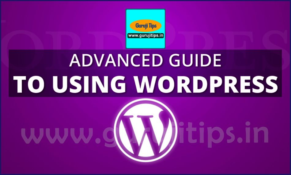 Advanced Guide to using WordPress