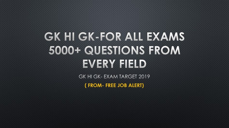 GK HI GK-FOR ALL EXAMS 5000+ Questions from Every Field