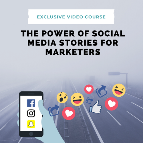 The Power of Social Media Stories for Marketers Video Course